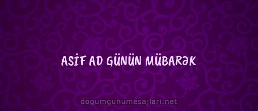 ASİF AD GÜNÜN MÜBARƏK