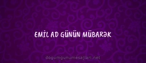EMİL AD GÜNÜN MÜBARƏK
