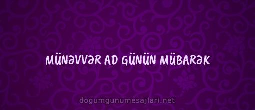 MÜNƏVVƏR AD GÜNÜN MÜBARƏK