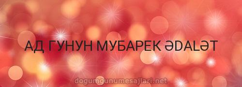 АД ГУНУН МУБАРЕК ƏDALƏT