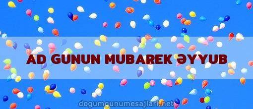 AD GUNUN MUBAREK ƏYYUB