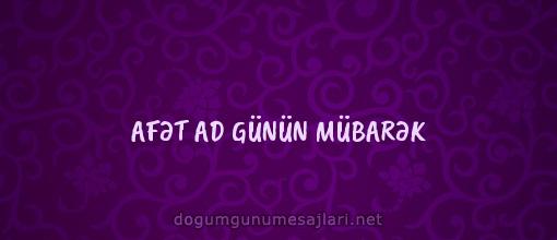 AFƏT AD GÜNÜN MÜBARƏK
