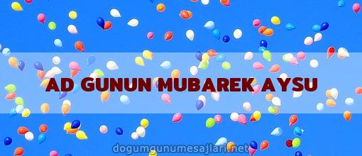 AD GUNUN MUBAREK AYSU