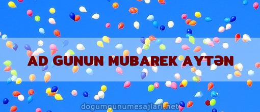 AD GUNUN MUBAREK AYTƏN
