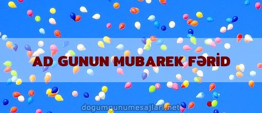 AD GUNUN MUBAREK FƏRİD