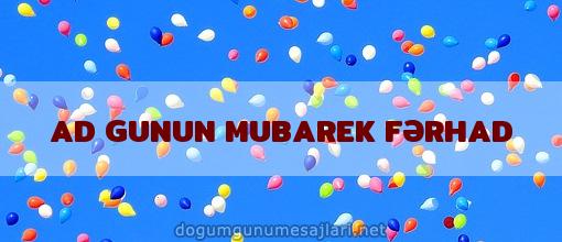 AD GUNUN MUBAREK FƏRHAD
