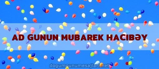 AD GUNUN MUBAREK HACIBƏY
