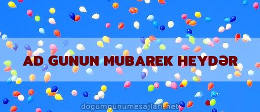 AD GUNUN MUBAREK HEYDƏR