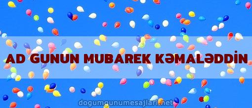 AD GUNUN MUBAREK KƏMALƏDDİN