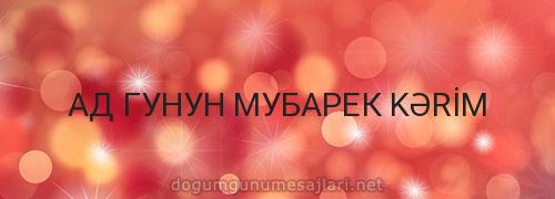 АД ГУНУН МУБАРЕК KƏRİM