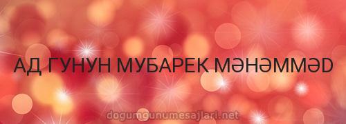 АД ГУНУН МУБАРЕК MƏHƏMMƏD