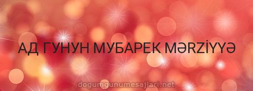 АД ГУНУН МУБАРЕК MƏRZİYYƏ