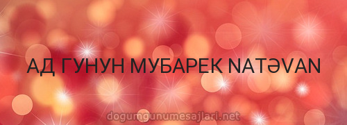 АД ГУНУН МУБАРЕК NATƏVAN