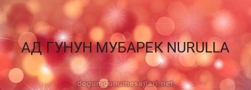 АД ГУНУН МУБАРЕК NURULLA