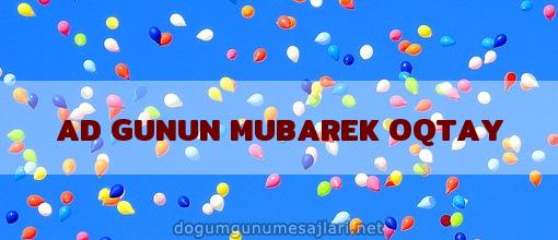 AD GUNUN MUBAREK OQTAY