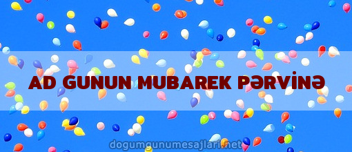 AD GUNUN MUBAREK PƏRVİNƏ