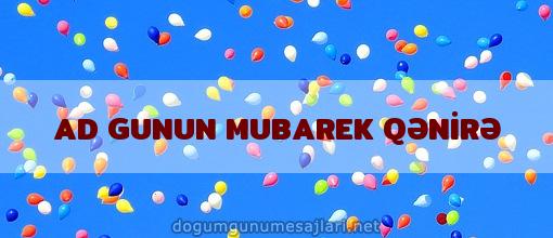 AD GUNUN MUBAREK QƏNİRƏ