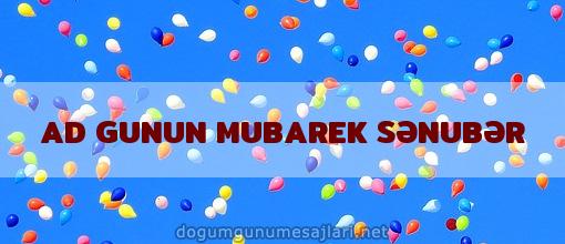 AD GUNUN MUBAREK SƏNUBƏR