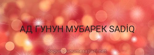 АД ГУНУН МУБАРЕК SADİQ
