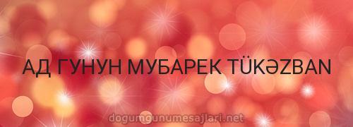 АД ГУНУН МУБАРЕК TÜKƏZBAN