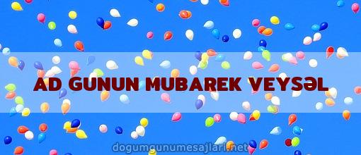 AD GUNUN MUBAREK VEYSƏL