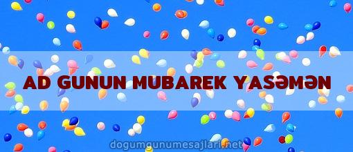 AD GUNUN MUBAREK YASƏMƏN