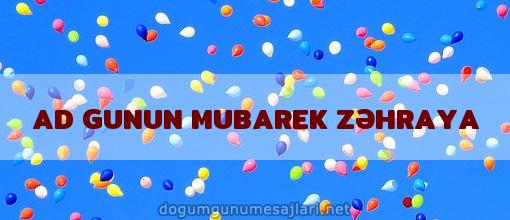 AD GUNUN MUBAREK ZƏHRAYA