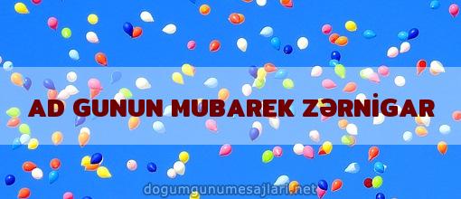 AD GUNUN MUBAREK ZƏRNİGAR
