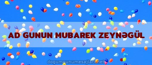AD GUNUN MUBAREK ZEYNƏGÜL