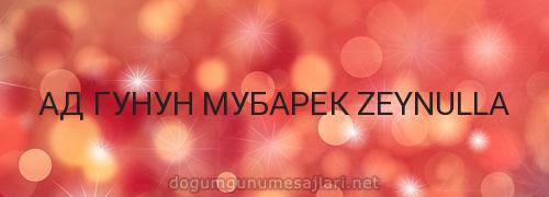АД ГУНУН МУБАРЕК ZEYNULLA