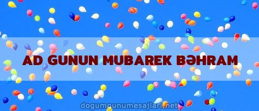 AD GUNUN MUBAREK BƏHRAM