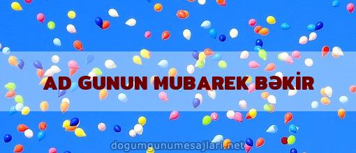 AD GUNUN MUBAREK BƏKİR