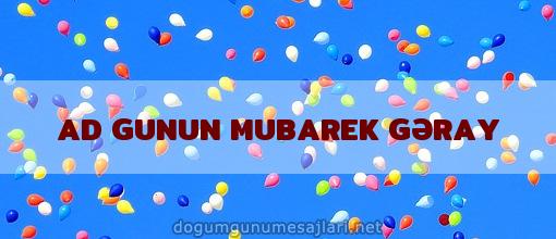 AD GUNUN MUBAREK GƏRAY