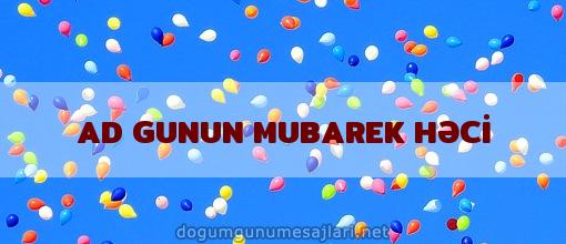 AD GUNUN MUBAREK HƏCİ