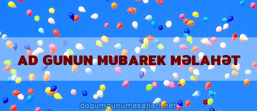 AD GUNUN MUBAREK MƏLAHƏT