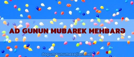 AD GUNUN MUBAREK MEHBARƏ