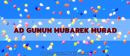 AD GUNUN MUBAREK MURAD