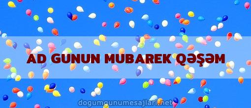AD GUNUN MUBAREK QƏŞƏM