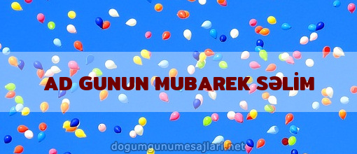 AD GUNUN MUBAREK SƏLİM