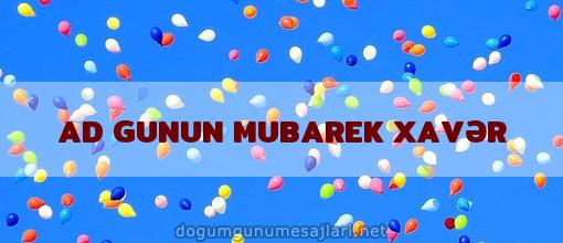 AD GUNUN MUBAREK XAVƏR