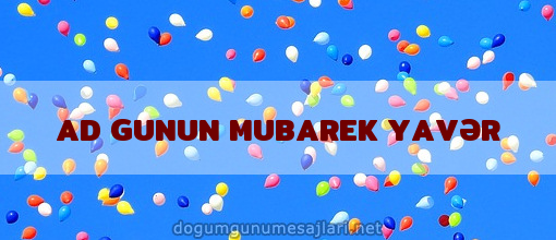 AD GUNUN MUBAREK YAVƏR