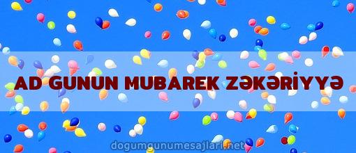 AD GUNUN MUBAREK ZƏKƏRİYYƏ