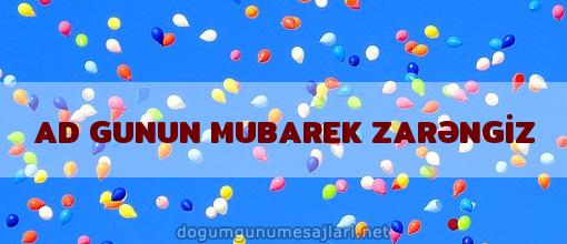 AD GUNUN MUBAREK ZARƏNGİZ