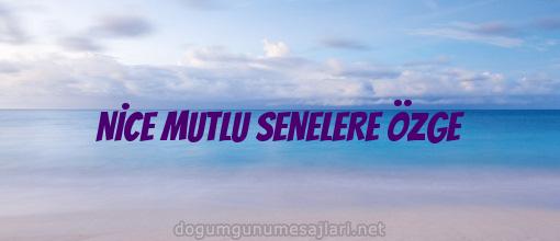 NİCE MUTLU SENELERE ÖZGE