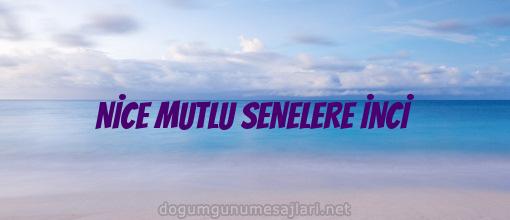 NİCE MUTLU SENELERE İNCİ
