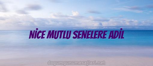 NİCE MUTLU SENELERE ADİL