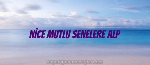 NİCE MUTLU SENELERE ALP