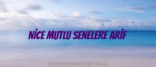 NİCE MUTLU SENELERE ARİF
