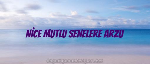 NİCE MUTLU SENELERE ARZU