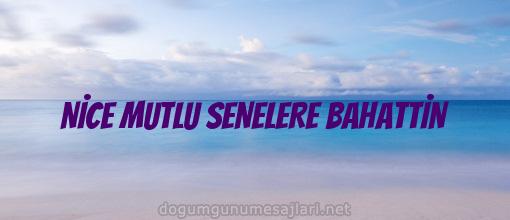 NİCE MUTLU SENELERE BAHATTİN
